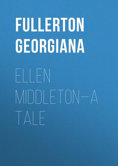 Fullerton Georgiana Ellen Middleton—A Tale ellen bass like a beggar
