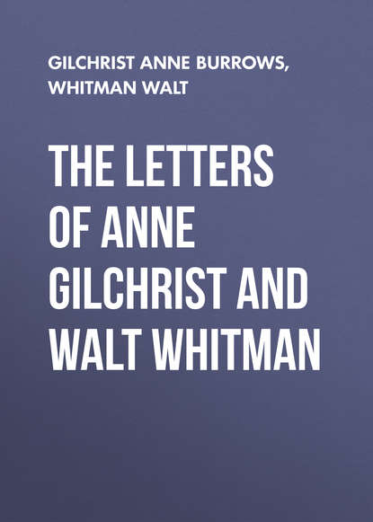 Уолт Уитмен The Letters of Anne Gilchrist and Walt Whitman walt whitman and kazi nazrul islam exposition of poetic commonness