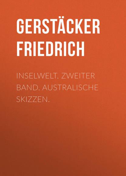 Gerstäcker Friedrich Inselwelt. Zweiter Band. Australische Skizzen. gerstäcker friedrich inselwelt