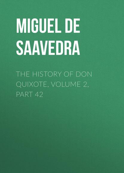 Мигель де Сервантес Сааведра The History of Don Quixote, Volume 2, Part 42 мигель де сервантес сааведра the history of don quixote volume 2 part 21