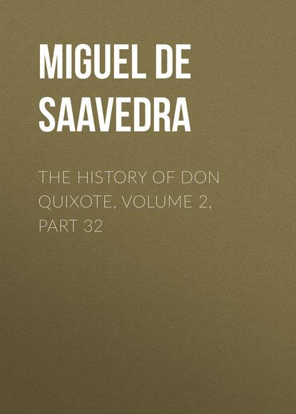 Фото - Мигель де Сервантес Сааведра The History of Don Quixote, Volume 2, Part 32 мигель де сервантес сааведра the history of don quixote volume 2 part 23