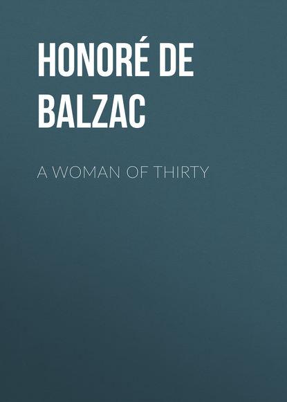 Фото - Оноре де Бальзак A Woman of Thirty оноре де бальзак a prince of bohemia