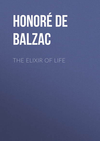 Фото - Оноре де Бальзак The Elixir of Life оноре де бальзак a prince of bohemia