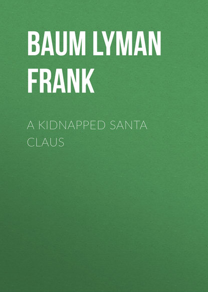 Лаймен Фрэнк Баум A Kidnapped Santa Claus лаймен фрэнк баум a kidnapped santa claus unabridged