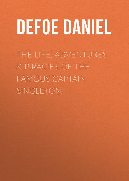 Даниэль Дефо The Life, Adventures & Piracies of the Famous Captain Singleton
