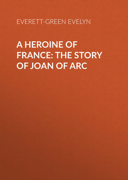 Everett-Green Evelyn A Heroine of France: The Story of Joan of Arc michael morpurgo sparrow the story of joan of arc