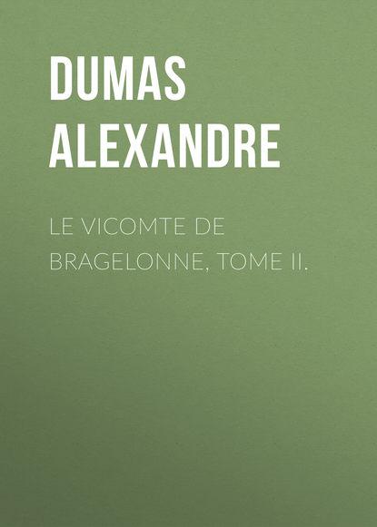 Фото - Александр Дюма Le vicomte de Bragelonne, Tome II. александр дюма le vicomte de bragelonne tome iv