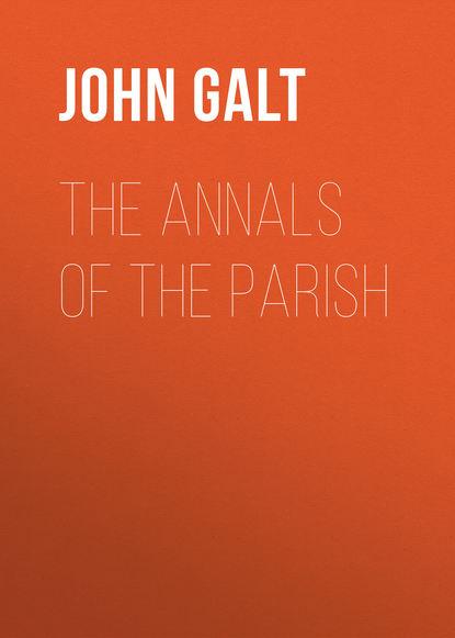 John Galt The Annals of the Parish doran john their majesties servants annals of the english stage volume 2 of 3