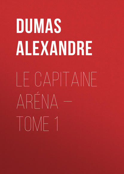 Фото - Александр Дюма Le Capitaine Aréna — Tome 1 александр дюма le vicomte de bragelonne tome iv