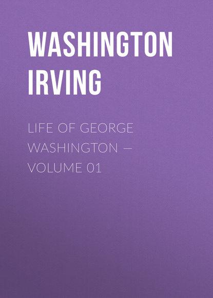 Вашингтон Ирвинг Life of George Washington — Volume 01 недорого