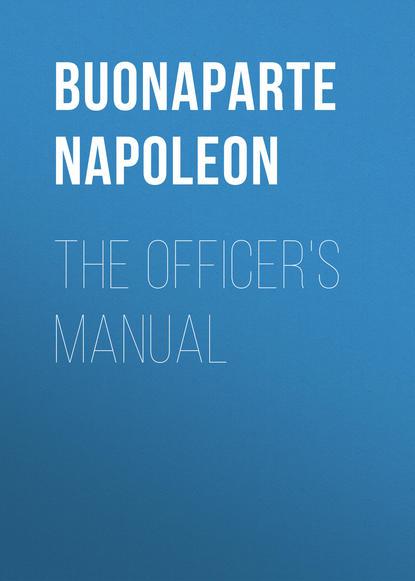 Фото - Buonaparte Napoleon The Officer's Manual buonaparte napoleon tendresses impériales