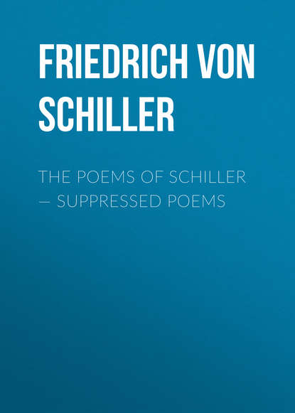 Фридрих Шиллер The Poems of Schiller — Suppressed poems недорого