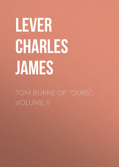 Lever Charles James Tom Burke Of Ours, Volume II lever charles james 1806 1872 tom burke of ours volume 2
