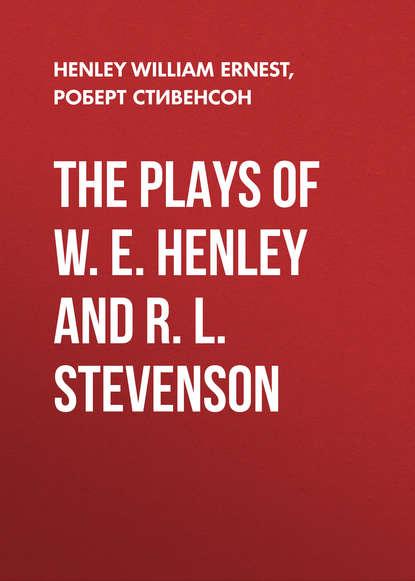 Роберт Льюис Стивенсон The Plays of W. E. Henley and R. L. Stevenson stevenson r l new arabian nights