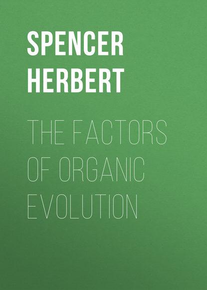 spencer herbert the principles of biology volume 1 of 2 Spencer Herbert The Factors of Organic Evolution