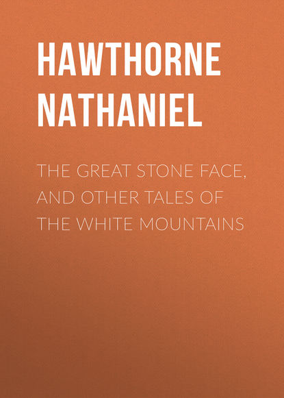 Натаниель Готорн The Great Stone Face, and Other Tales of the White Mountains the white stone