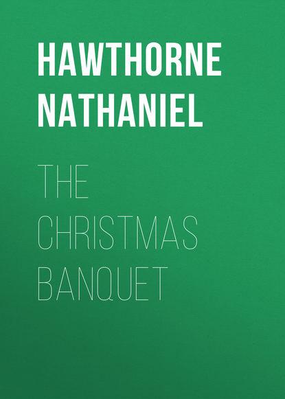 Натаниель Готорн The Christmas Banquet