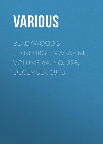 Various Blackwood's Edinburgh Magazine, Volume 64, No. 398, December 1848 various blackwood s edinburgh magazine volume 64 no 397 november 1848
