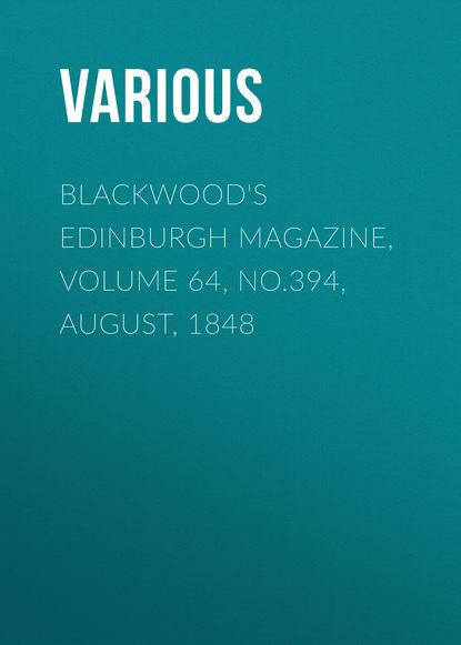 Various Blackwood's Edinburgh Magazine, Volume 64, No.394, August, 1848 various blackwood s edinburgh magazine volume 64 no 397 november 1848