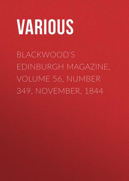 Various Blackwood's Edinburgh Magazine, Volume 56, Number 349, November, 1844 various blackwood s edinburgh magazine volume 64 no 397 november 1848