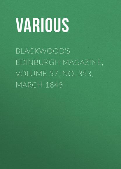 Various Blackwood's Edinburgh Magazine, Volume 57, No. 353, March 1845 various blackwoods edinburgh magazine – volume 55 no 341 march 1844
