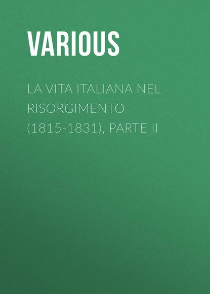 Various La vita Italiana nel Risorgimento (1815-1831), parte II luciano zùccoli la freccia nel fianco