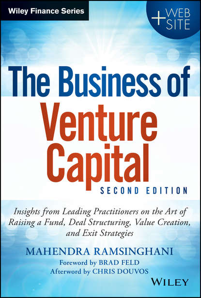 Mahendra Ramsinghani The Business of Venture Capital. Insights from Leading Practitioners on the Art of Raising a Fund, Deal Structuring, Value Creation, and Exit Strategies venture capital in china