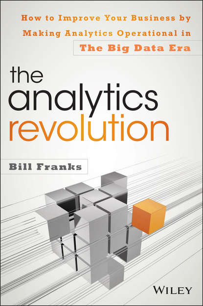 Bill Franks The Analytics Revolution. How to Improve Your Business By Making Analytics Operational In The Big Data Era building the operational data store