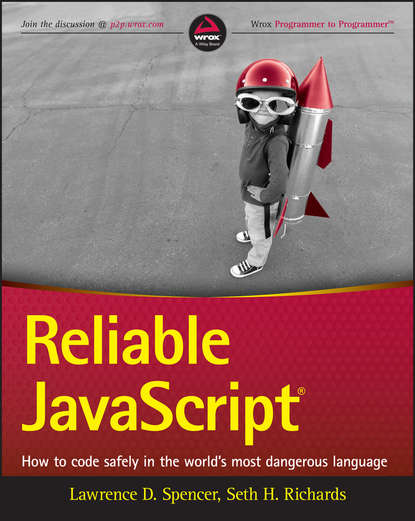 Lawrence Spencer D. Reliable JavaScript. How to Code Safely in the World's Most Dangerous Language john mauldin code red how to protect your savings from the coming crisis