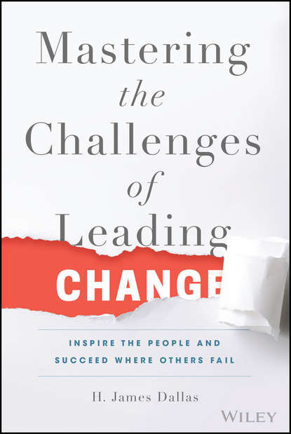 H. Dallas James Mastering the Challenges of Leading Change. Inspire the People and Succeed Where Others Fail dennis wholey the miracle of change