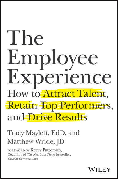 Kerry Patterson The Employee Experience. How to Attract Talent, Retain Top Performers, and Drive Results david jones p million dollar hire build your bottom line one employee at a time