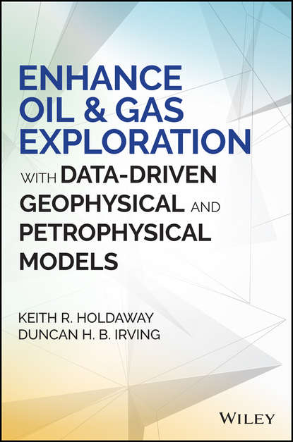 Фото - Duncan Irving H.B. Enhance Oil and Gas Exploration with Data-Driven Geophysical and Petrophysical Models g v chilingar fundamentals of the petrophysics of oil and gas reservoirs