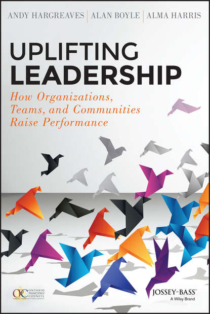 Alma Harris Uplifting Leadership. How Organizations, Teams, and Communities Raise Performance bill george getting change right how leaders transform organizations from the inside out