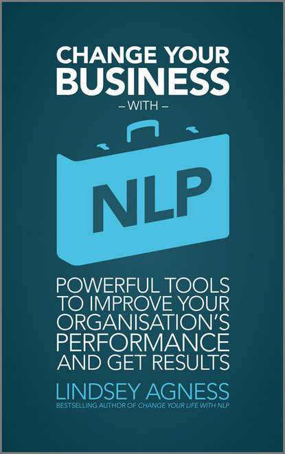 Lindsey Agness Change Your Business with NLP. Powerful tools to improve your organisation's performance and get results bruce tulgan the 27 challenges managers face step by step solutions to nearly all of your management problems