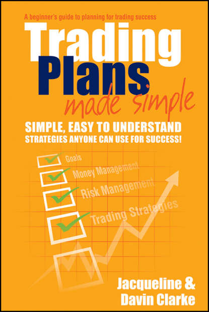 Jacqueline Clarke Trading Plans Made Simple. A Beginner's Guide to Planning for Trading Success van tharp k eight edges you must have your written trading plan