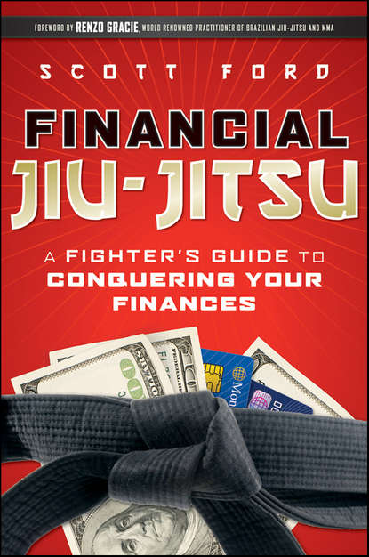 Фото - Scott Ford Financial Jiu-Jitsu. A Fighter's Guide to Conquering Your Finances kevin grogan the only guide you ll ever need for the right financial plan managing your wealth risk and investments