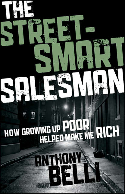 Anthony Belli The Street-Smart Salesman. How Growing Up Poor Helped Make Me Rich
