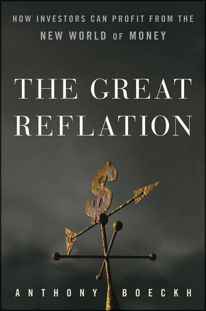 J. Boeckh Anthony The Great Reflation. How Investors Can Profit From the New World of Money anthony iaquinto never bet the farm how entrepreneurs take risks make decisions and how you can too