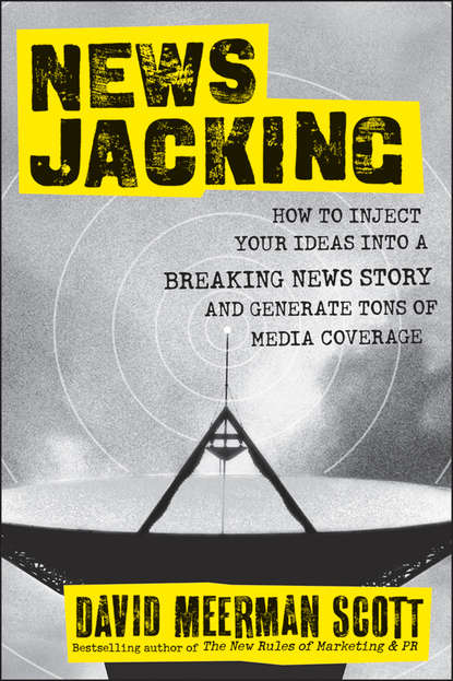 David Meerman Scott Newsjacking. How to Inject your Ideas into a Breaking News Story and Generate Tons of Media Coverage джон ллойд news quiz read all about it