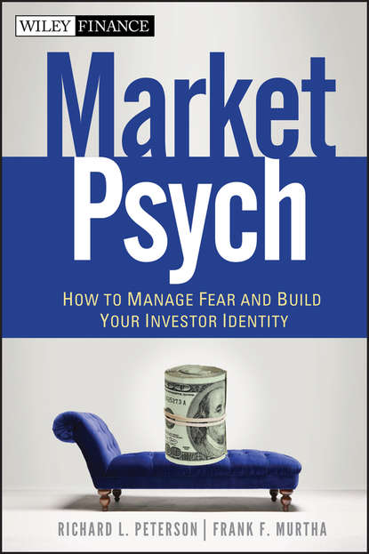 Richard Peterson L. MarketPsych. How to Manage Fear and Build Your Investor Identity colin nicholson think like the great investors make better decisions and raise your investing to a new level