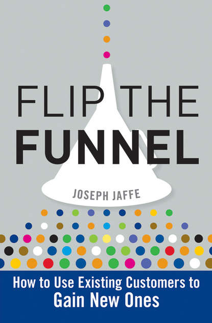 Joseph Jaffe Flip the Funnel. How to Use Existing Customers to Gain New Ones lauren vaccarello the retargeting playbook how to turn web window shoppers into customers