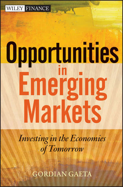Gordian Gaeta Opportunities in Emerging Markets. Investing in the Economies of Tomorrow jason zweig the little book of safe money how to conquer killer markets con artists and yourself