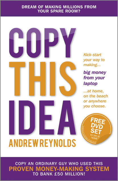 Andrew Reynolds Copy This Idea. Kick-start Your Way to Making Big Money from Your Laptop at Home, on the Beach, or Anywhere you Choose you are a badass at making money master the mindset of wealth