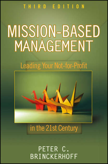 Peter Brinckerhoff C. Mission-Based Management. Leading Your Not-for-Profit In the 21st Century peter brinckerhoff c mission based marketing positioning your not for profit in an increasingly competitive world