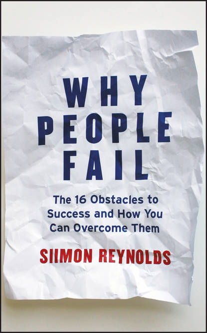 Siimon Reynolds Why People Fail. The 16 Obstacles to Success and How You Can Overcome Them why programs fail