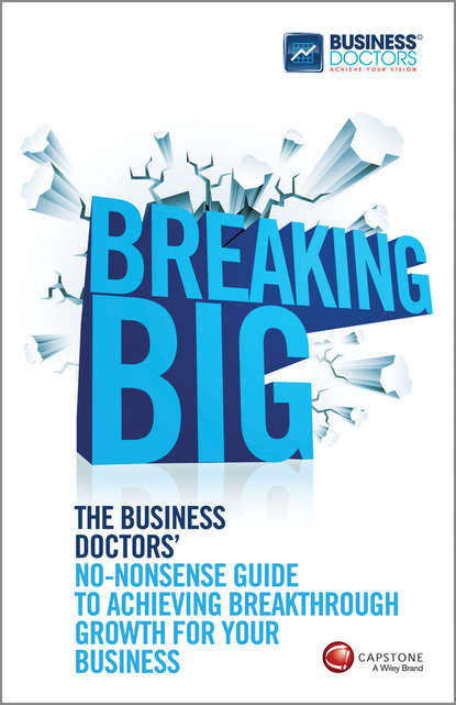 The Doctors Business Breaking Big. The Business Doctors' No-nonsense Guide to Achieving Breakthrough Growth for Your Business matt thomas the smarta way to do business by entrepreneurs for entrepreneurs your ultimate guide to starting a business