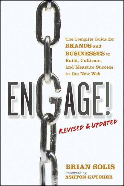 Brian Solis Engage!, Revised and Updated. The Complete Guide for Brands and Businesses to Build, Cultivate, and Measure Success in the New Web marty weintraub the complete social media community manager s guide essential tools and tactics for business success