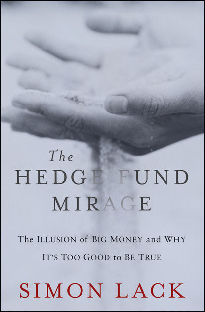 Фото - Simon Lack A. The Hedge Fund Mirage. The Illusion of Big Money and Why It's Too Good to Be True kevin mirabile r hedge fund investing a practical approach to understanding investor motivation manager profits and fund performance