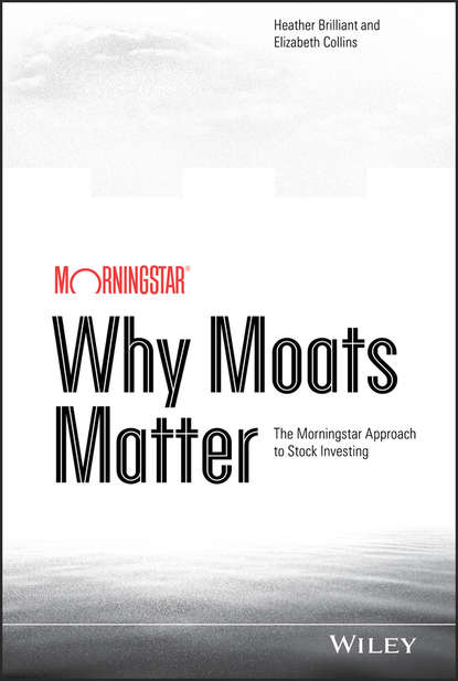 Heather Brilliant Why Moats Matter. The Morningstar Approach to Stock Investing colin nicholson think like the great investors make better decisions and raise your investing to a new level