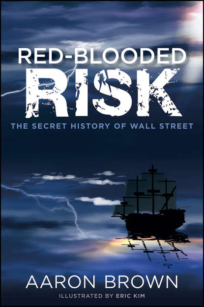 Aaron Brown Red-Blooded Risk. The Secret History of Wall Street